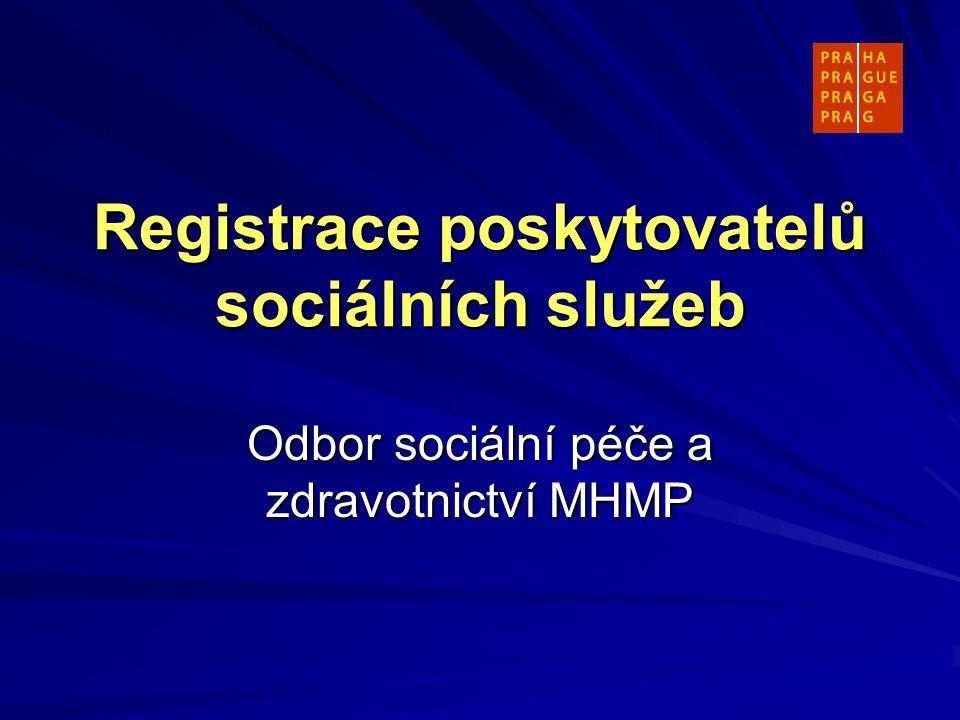 Registrace poskytovatelů sociálních služeb Odbor sociální péče a zdravotnictví MHMP