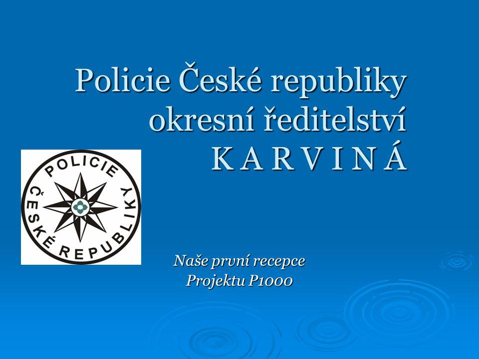 Policie České republiky okresní ředitelství K A R V I N Á Naše první recepce Projektu P1000