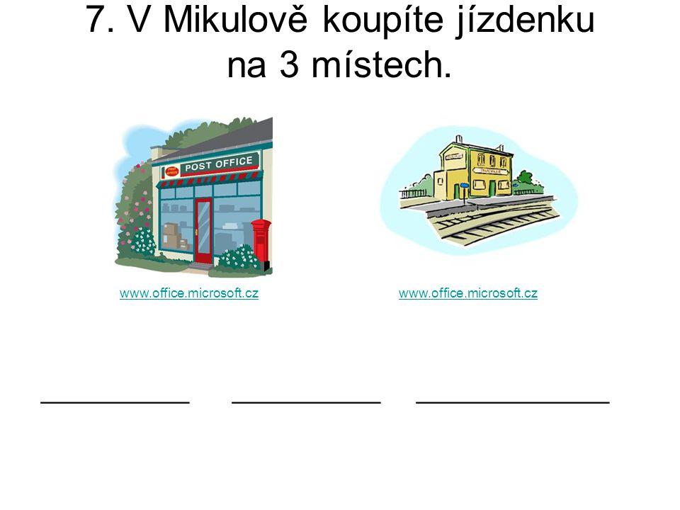 7. V Mikulově koupíte jízdenku na 3 místech. __________ __________ _____________ www.office.microsoft.cz