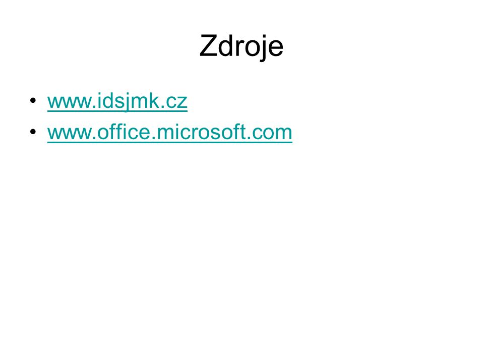 Zdroje www.idsjmk.cz www.office.microsoft.com