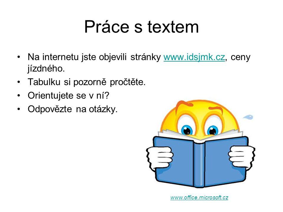 Práce s textem Na internetu jste objevili stránky www.idsjmk.cz, ceny jízdného.www.idsjmk.cz Tabulku si pozorně pročtěte. Orientujete se v ní? Odpověz