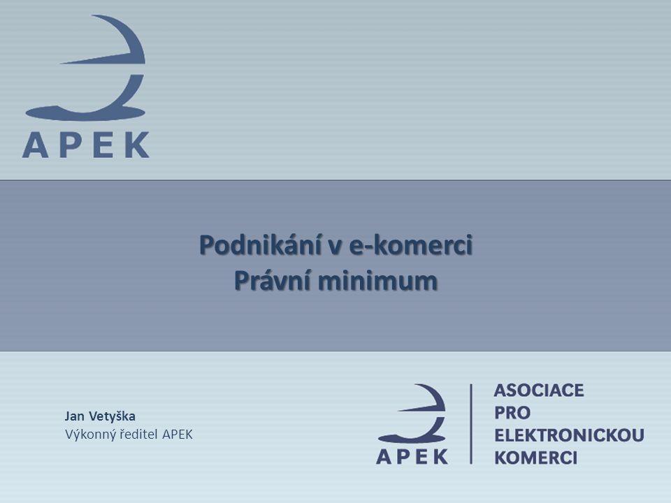 Podnikání v e-komerci Právní minimum Jan Vetyška Výkonný ředitel APEK