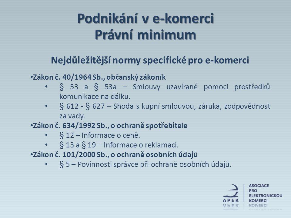 Nejdůležitější normy specifické pro e-komerci Zákon č. 40/1964 Sb., občanský zákoník § 53 a § 53a – Smlouvy uzavírané pomocí prostředků komunikace na