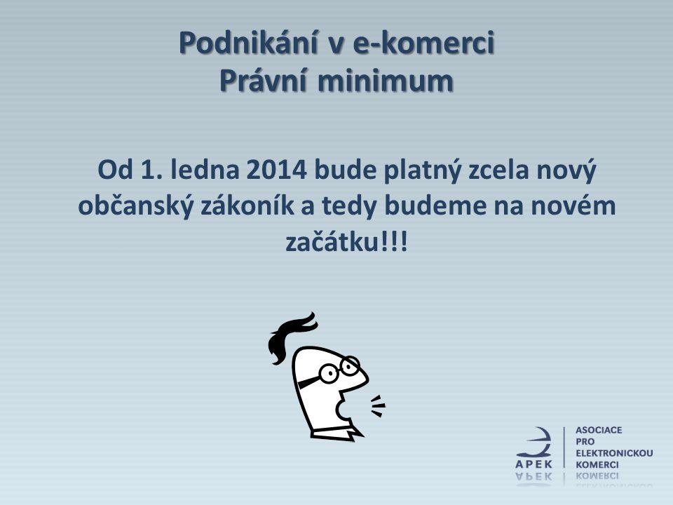 Od 1. ledna 2014 bude platný zcela nový občanský zákoník a tedy budeme na novém začátku!!! Podnikání v e-komerci Právní minimum