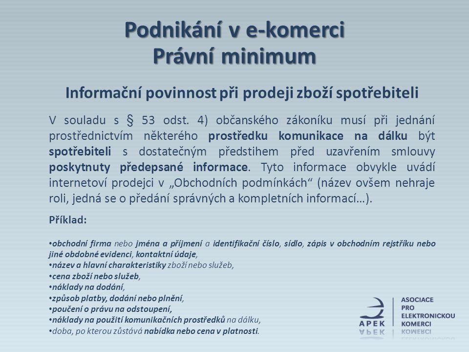 Informační povinnost při prodeji zboží spotřebiteli V souladu s § 53 odst. 4) občanského zákoníku musí při jednání prostřednictvím některého prostředk