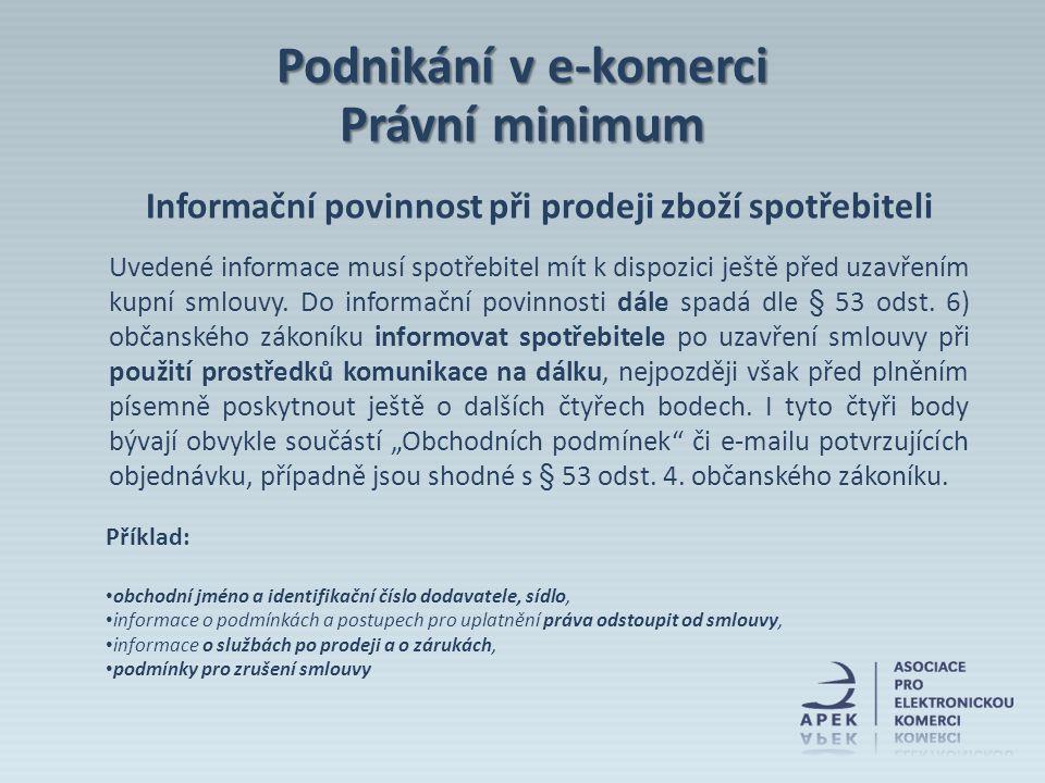 Informační povinnost při prodeji zboží spotřebiteli Uvedené informace musí spotřebitel mít k dispozici ještě před uzavřením kupní smlouvy. Do informač