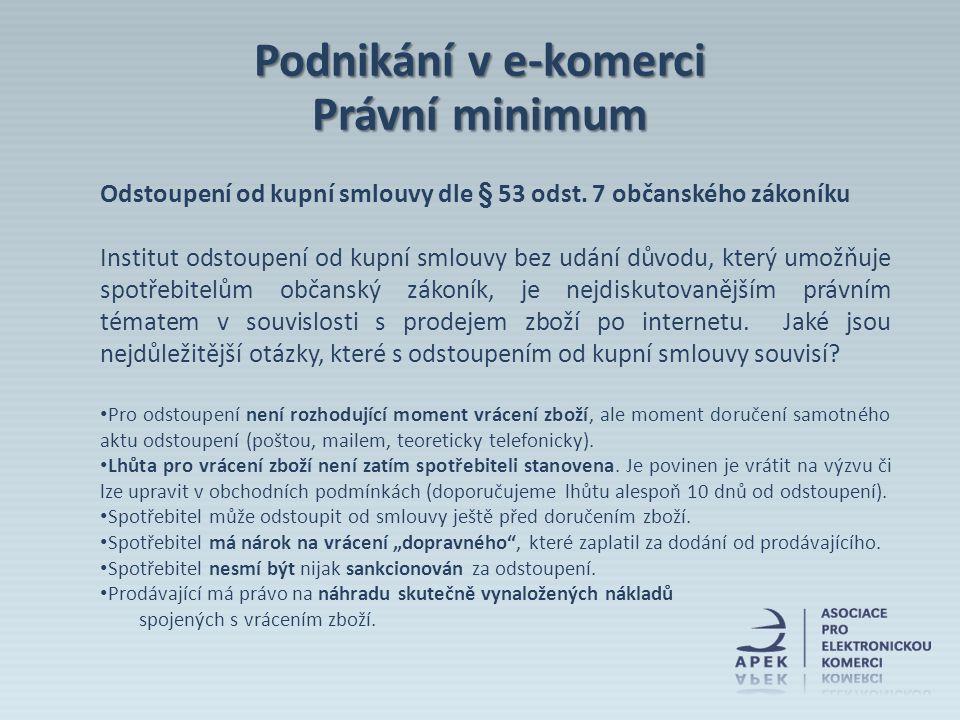 Odstoupení od kupní smlouvy dle § 53 odst. 7 občanského zákoníku Institut odstoupení od kupní smlouvy bez udání důvodu, který umožňuje spotřebitelům o
