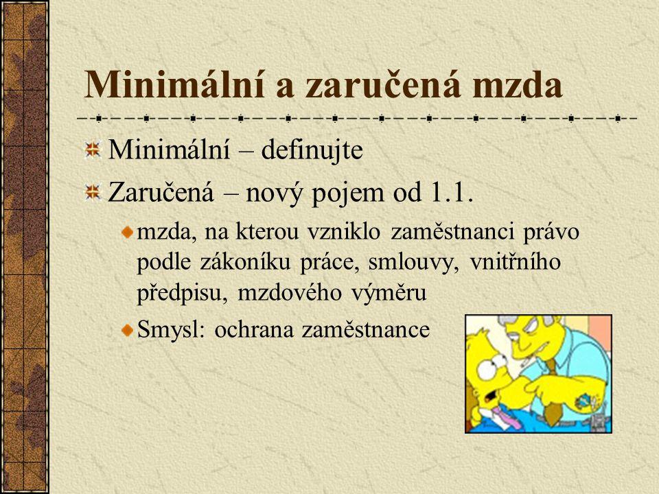 Minimální a zaručená mzda Minimální – definujte Zaručená – nový pojem od 1.1.