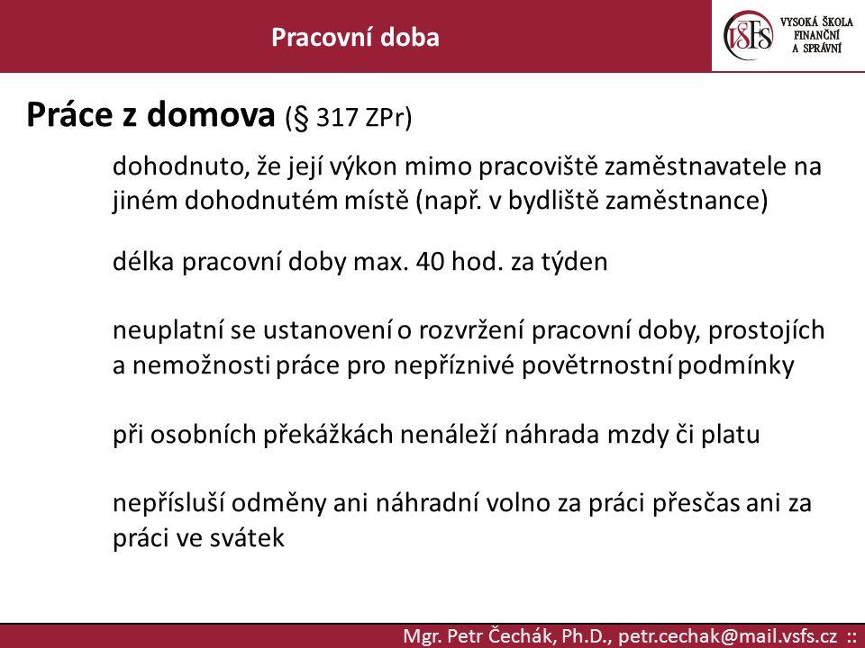 Mgr. Petr Čechák, Ph.D., petr.cechak@mail.vsfs.cz :: Pracovní doba Práce z domova (§ 317 ZPr) dohodnuto, že její výkon mimo pracoviště zaměstnavatele