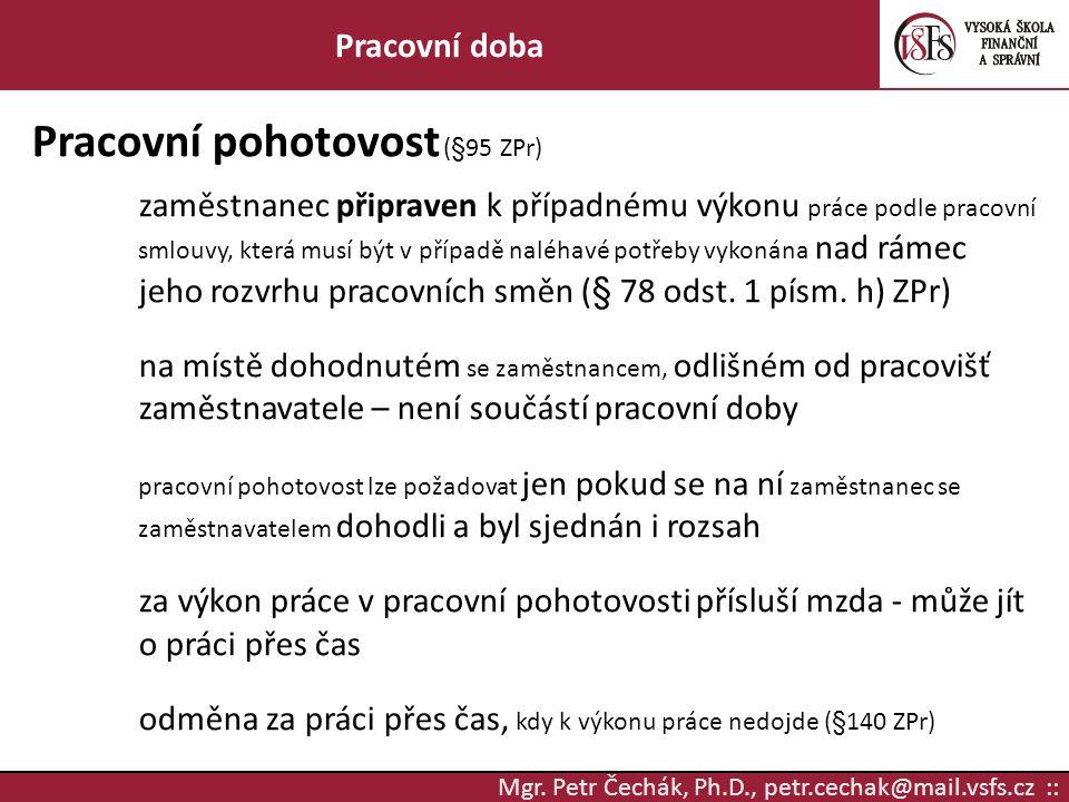 Mgr. Petr Čechák, Ph.D., petr.cechak@mail.vsfs.cz :: Pracovní doba Pracovní pohotovost (§95 ZPr) zaměstnanec připraven k případnému výkonu práce podle