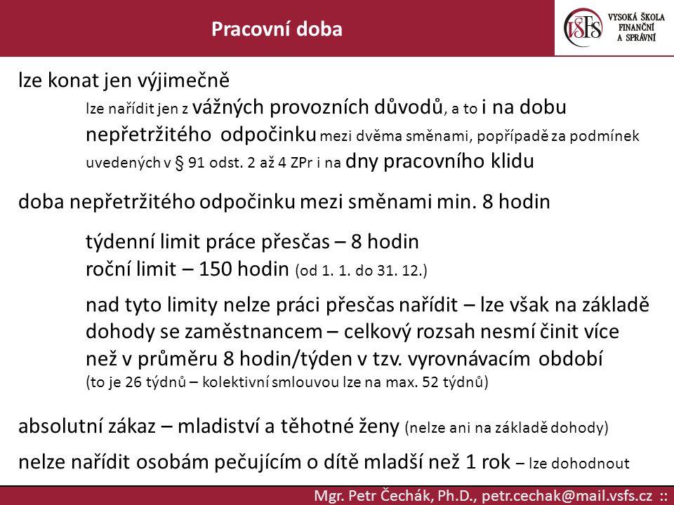 Mgr. Petr Čechák, Ph.D., petr.cechak@mail.vsfs.cz :: Pracovní doba lze konat jen výjimečně lze nařídit jen z vážných provozních důvodů, a to i na dobu