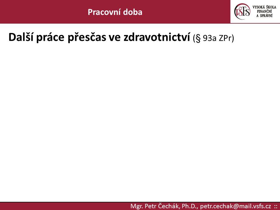Mgr. Petr Čechák, Ph.D., petr.cechak@mail.vsfs.cz :: Pracovní doba Další práce přesčas ve zdravotnictví (§ 93a ZPr)