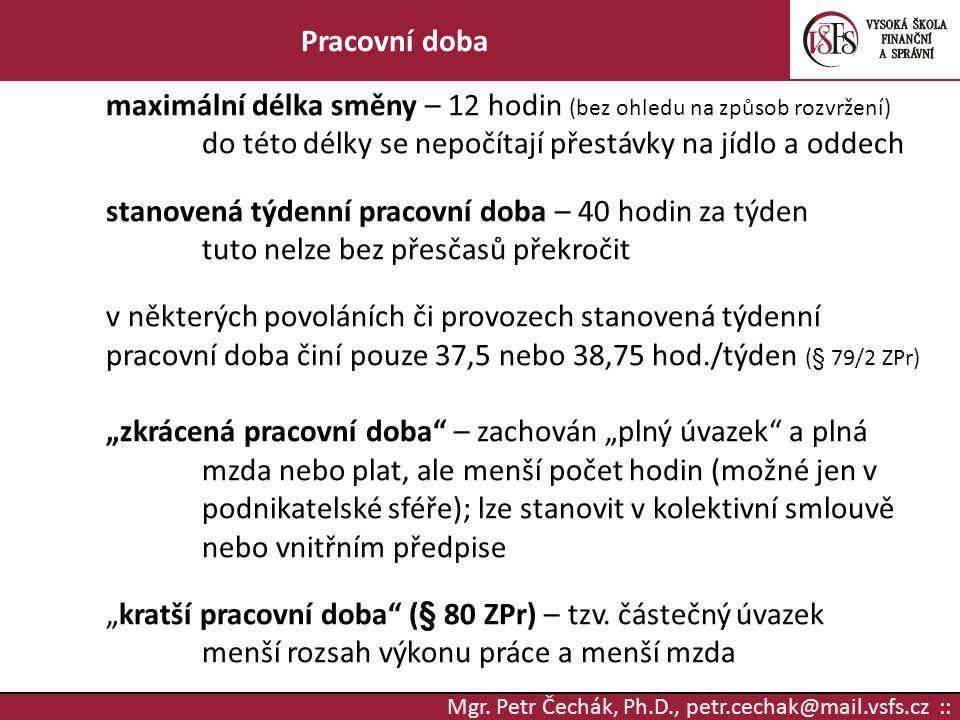 Mgr. Petr Čechák, Ph.D., petr.cechak@mail.vsfs.cz :: Pracovní doba maximální délka směny – 12 hodin (bez ohledu na způsob rozvržení) do této délky se