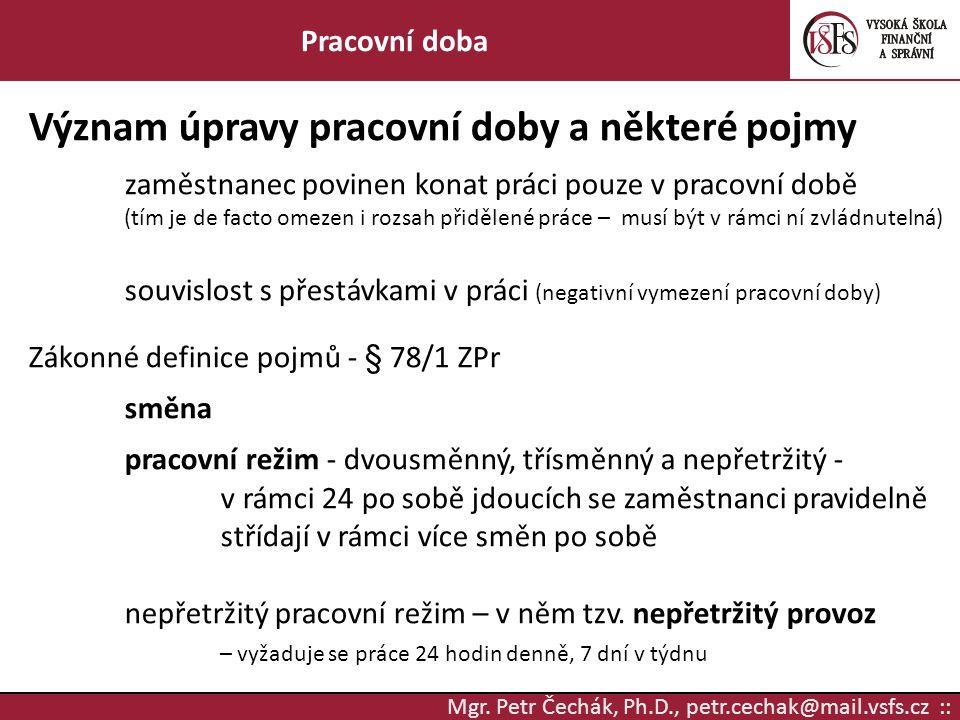 Mgr. Petr Čechák, Ph.D., petr.cechak@mail.vsfs.cz :: Pracovní doba Význam úpravy pracovní doby a některé pojmy zaměstnanec povinen konat práci pouze v