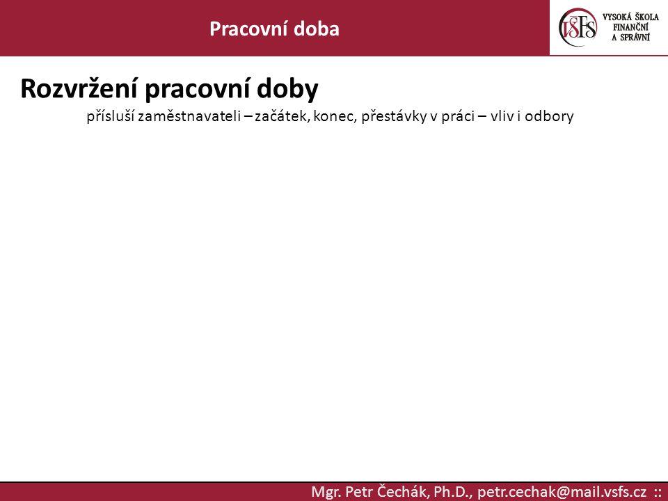 Mgr. Petr Čechák, Ph.D., petr.cechak@mail.vsfs.cz :: Pracovní doba Rozvržení pracovní doby přísluší zaměstnavateli – začátek, konec, přestávky v práci