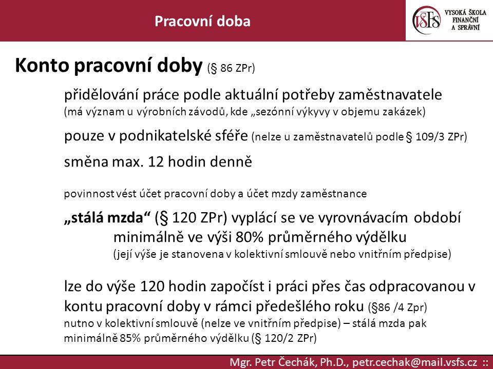 Mgr. Petr Čechák, Ph.D., petr.cechak@mail.vsfs.cz :: Pracovní doba Konto pracovní doby (§ 86 ZPr) přidělování práce podle aktuální potřeby zaměstnavat