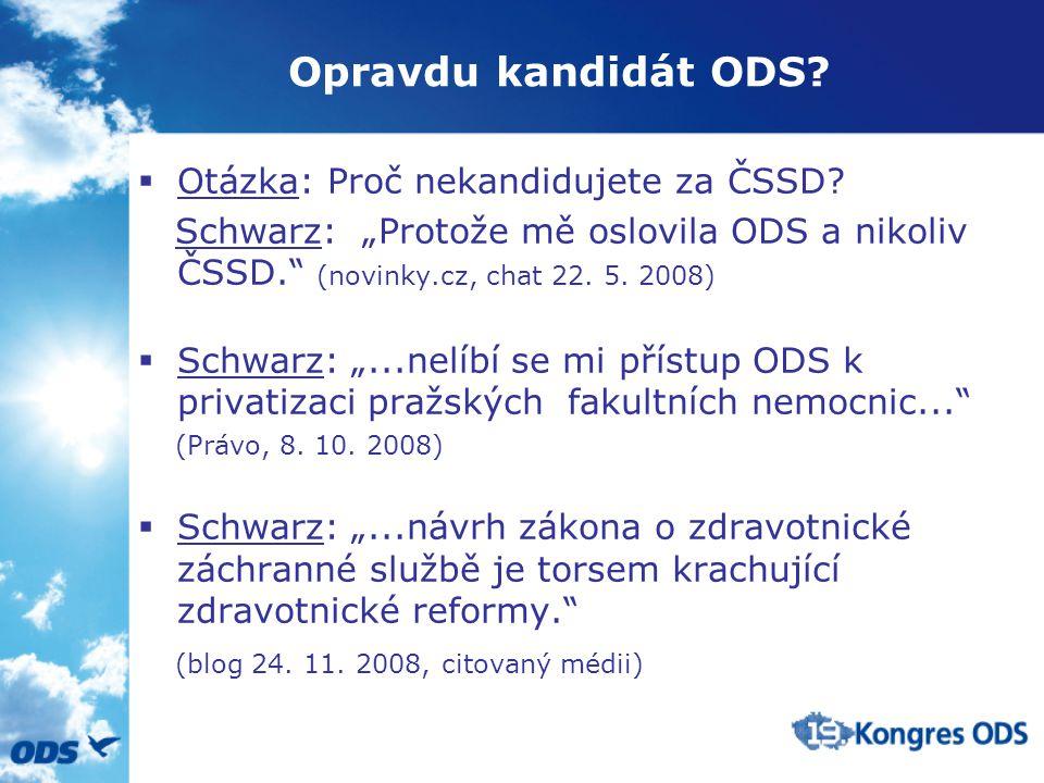 Opravdu kandidát ODS.  Otázka: Proč nekandidujete za ČSSD.