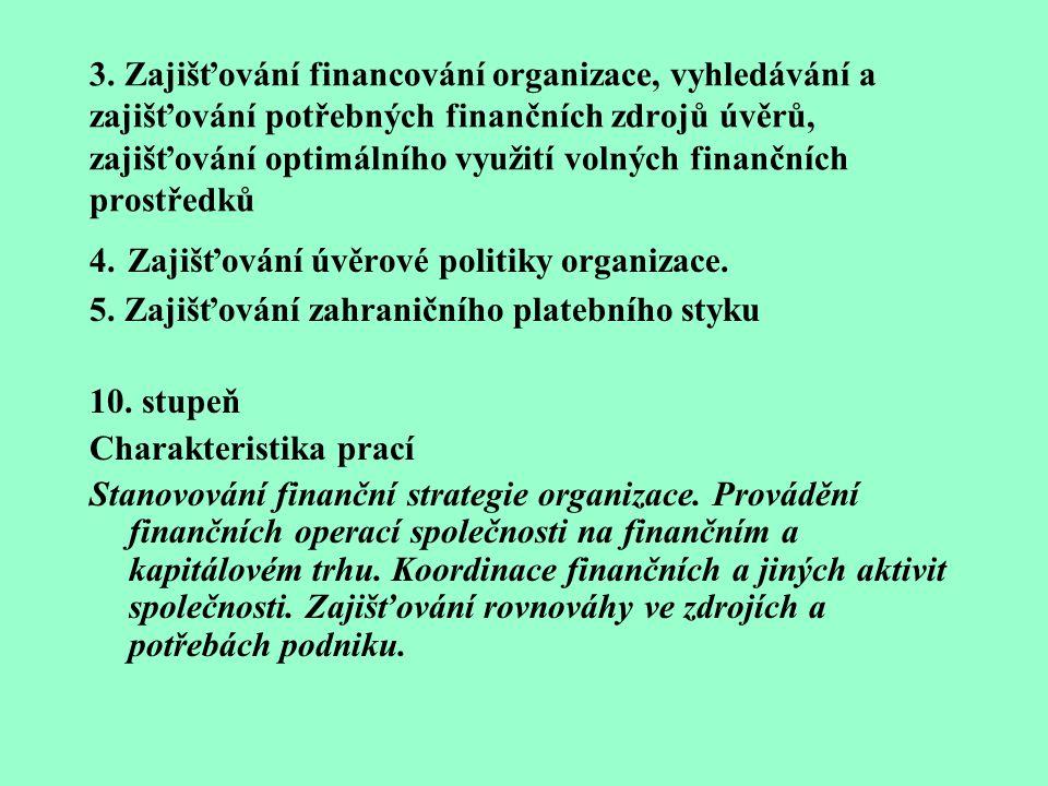 9. stupeň Charakteristika prací Zajišťování komplexních úseků aktivní finanční politiky organizace nebo provádění jejího financování Příklady prací: 1