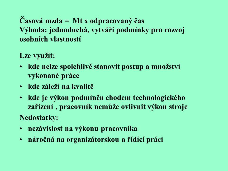 Mzdové formy - v kompetenci podniků a podnikatelů Mzda: časová, úkolová, podílová, smíšená, mzda s měřeným denním výkonem, programová mzda, prémie, po