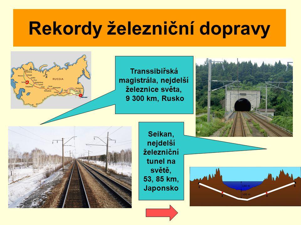 Rekordy železniční dopravy Transsibiřská magistrála, nejdelší železnice světa, 9 300 km, Rusko Seikan, nejdelší železniční tunel na světě, 53, 85 km,