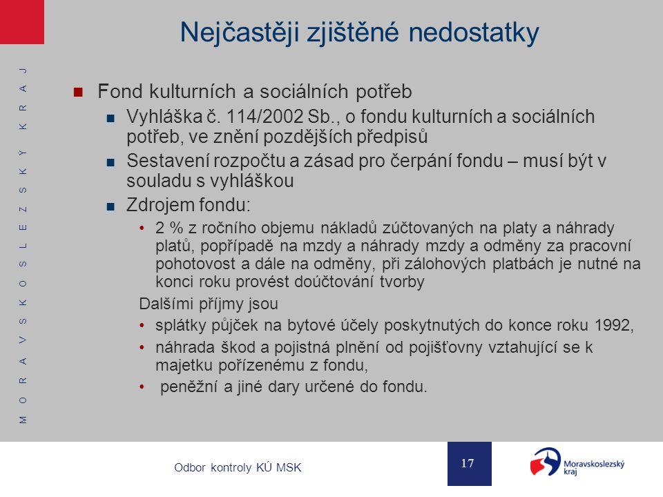 M O R A V S K O S L E Z S K Ý K R A J 17 Odbor kontroly KÚ MSK Nejčastěji zjištěné nedostatky Fond kulturních a sociálních potřeb Vyhláška č. 114/2002