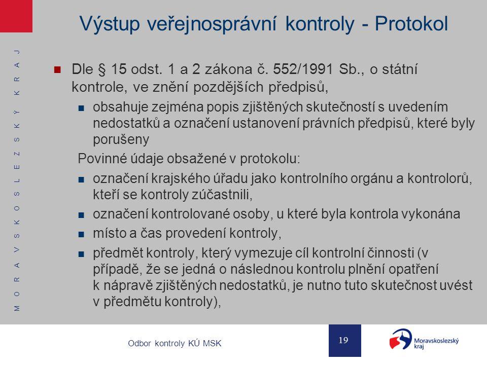 M O R A V S K O S L E Z S K Ý K R A J 19 Odbor kontroly KÚ MSK Výstup veřejnosprávní kontroly - Protokol Dle § 15 odst. 1 a 2 zákona č. 552/1991 Sb.,