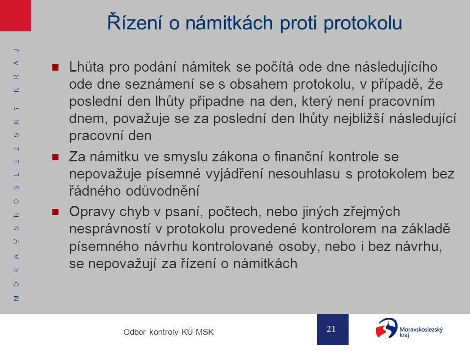 M O R A V S K O S L E Z S K Ý K R A J 21 Odbor kontroly KÚ MSK Řízení o námitkách proti protokolu Lhůta pro podání námitek se počítá ode dne následují