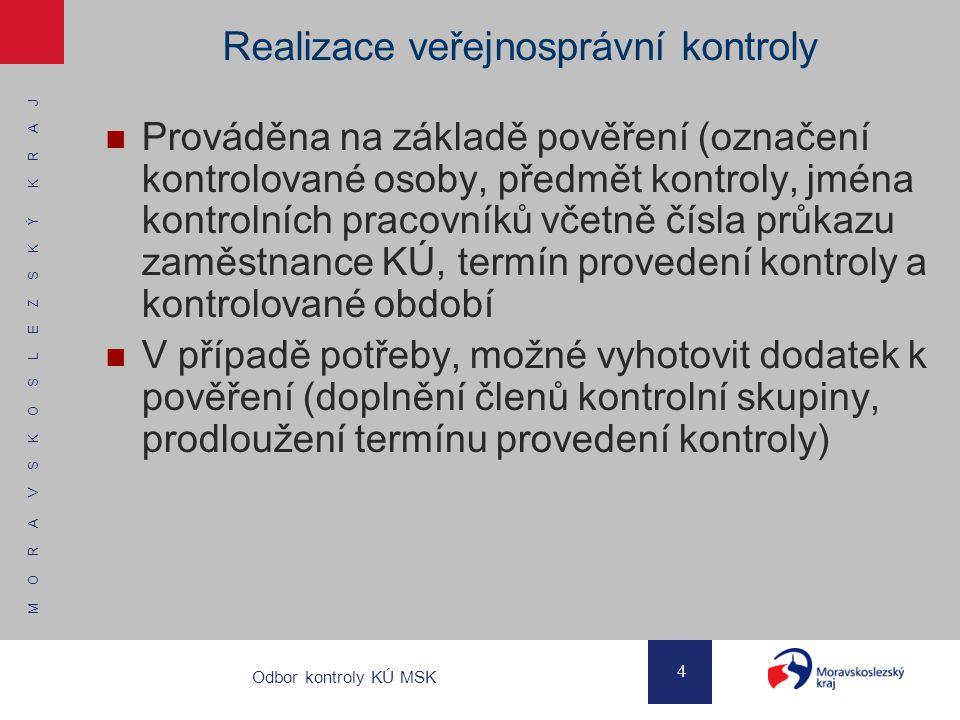 M O R A V S K O S L E Z S K Ý K R A J 4 Odbor kontroly KÚ MSK Realizace veřejnosprávní kontroly Prováděna na základě pověření (označení kontrolované o