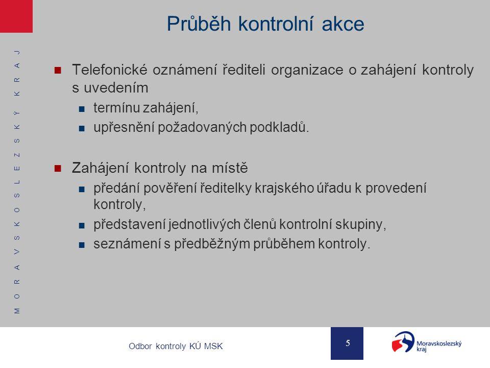 M O R A V S K O S L E Z S K Ý K R A J 5 Odbor kontroly KÚ MSK Průběh kontrolní akce Telefonické oznámení řediteli organizace o zahájení kontroly s uve