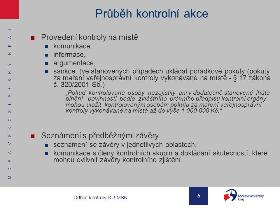 M O R A V S K O S L E Z S K Ý K R A J 6 Odbor kontroly KÚ MSK Průběh kontrolní akce Provedení kontroly na místě komunikace, informace, argumentace, sa