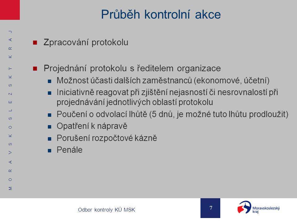 M O R A V S K O S L E Z S K Ý K R A J 7 Odbor kontroly KÚ MSK Průběh kontrolní akce Zpracování protokolu Projednání protokolu s ředitelem organizace M