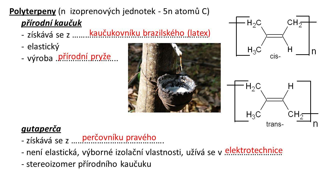 Polyterpeny (n izoprenových jednotek - 5n atomů C) přírodní kaučuk -získává se z ……………………………………………………… -elastický -výroba ……………………….. gutaperča - získ