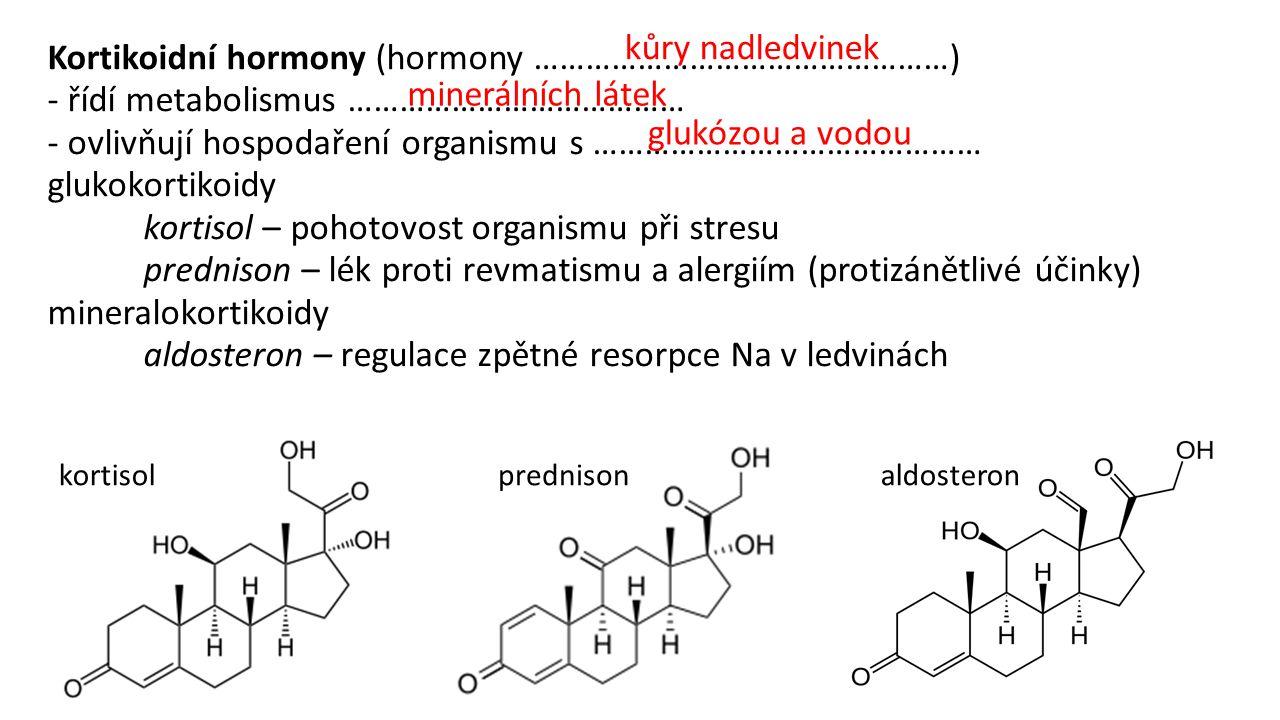 Kortikoidní hormony (hormony …………………………………………) - řídí metabolismus ………………………………… - ovlivňují hospodaření organismu s ……………………………………… glukokortikoidy k