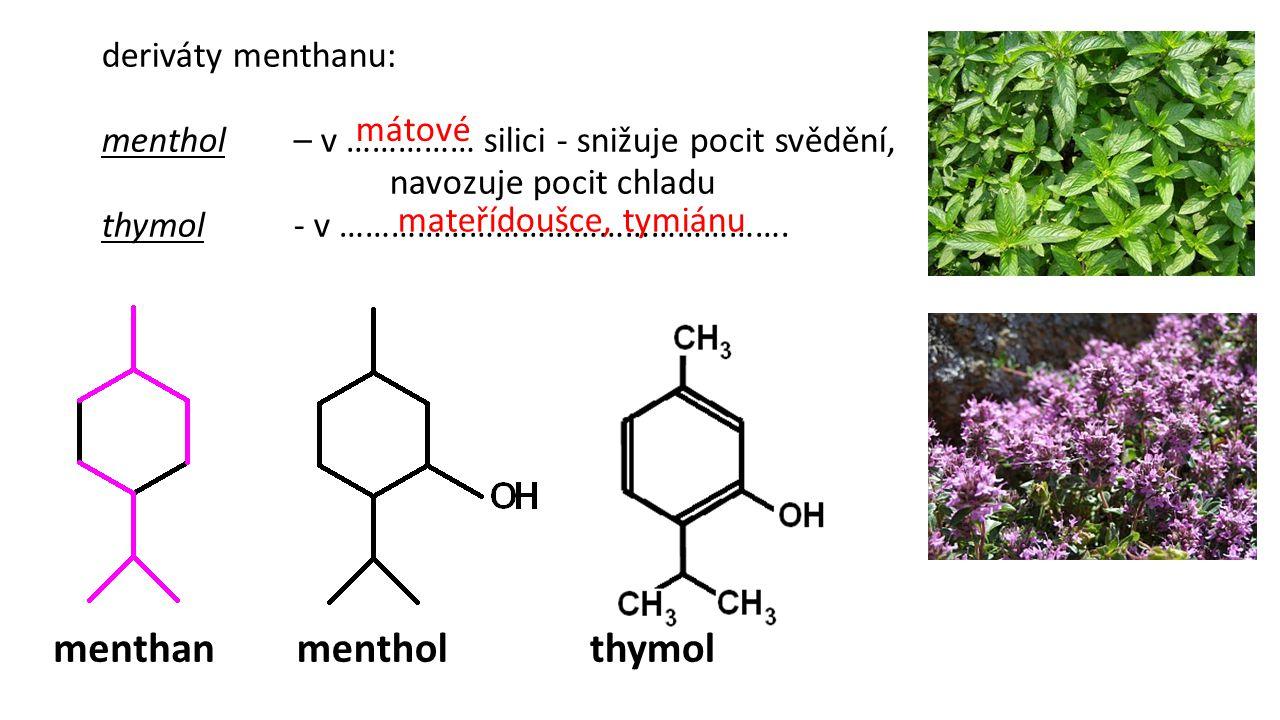 deriváty menthanu: menthol– v …………… silici - snižuje pocit svědění, navozuje pocit chladu thymol- v ……………………………………………. mentholthymolmenthan mátové mat