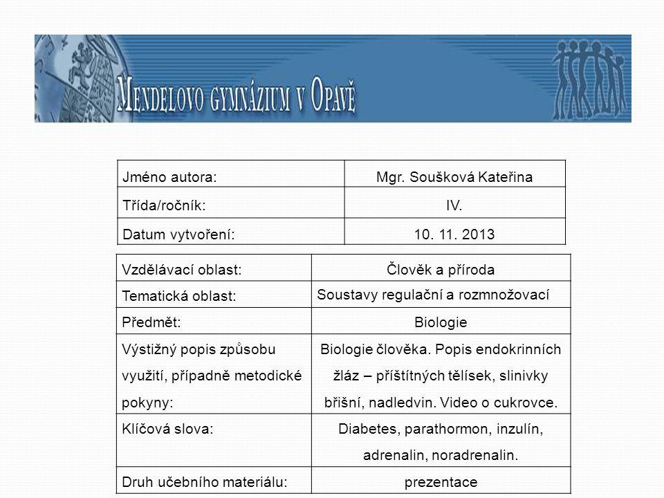 Jméno autora:Mgr. Soušková Kateřina Třída/ročník:IV. Datum vytvoření:10. 11. 2013 Vzdělávací oblast:Člověk a příroda Tematická oblast: Soustavy regula