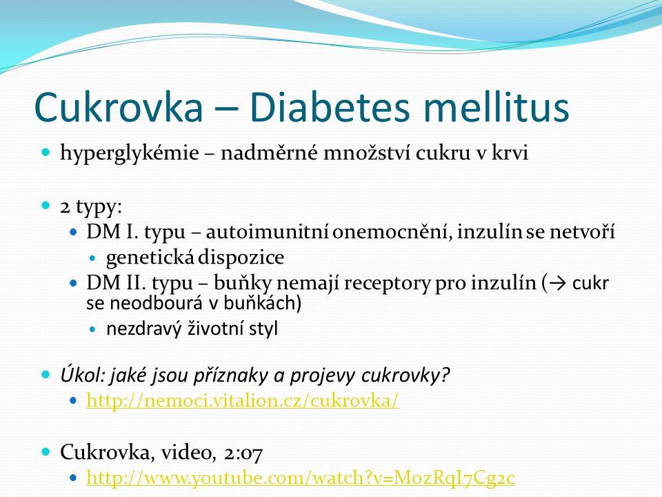 Cukrovka – Diabetes mellitus hyperglykémie – nadměrné množství cukru v krvi 2 typy: DM I. typu – autoimunitní onemocnění, inzulín se netvoří genetická
