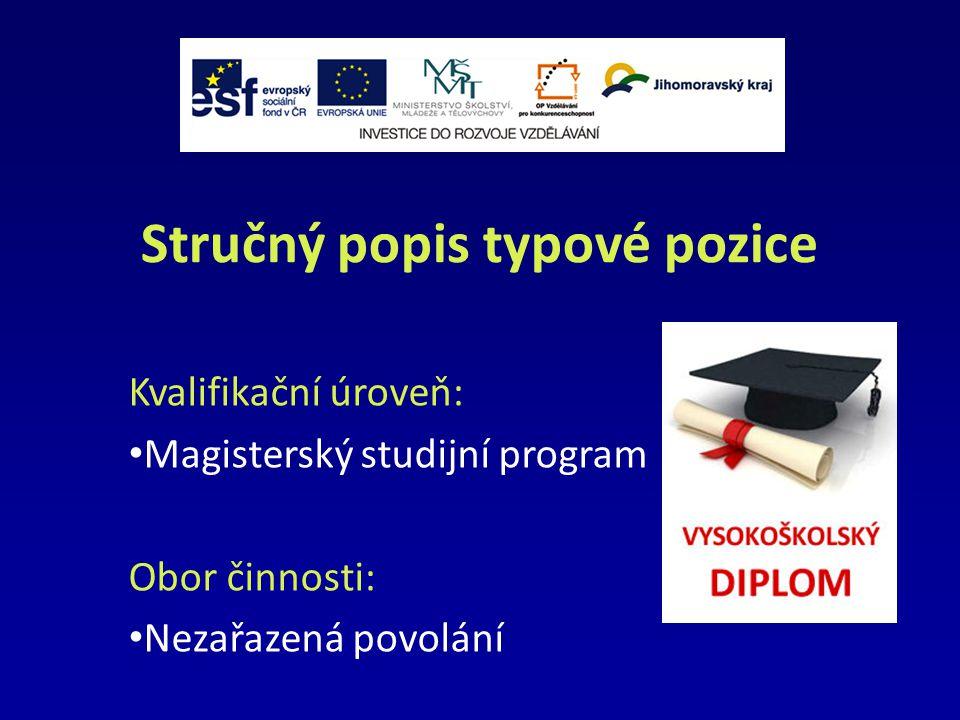 Stručný popis typové pozice Kvalifikační úroveň: Magisterský studijní program Obor činnosti: Nezařazená povolání