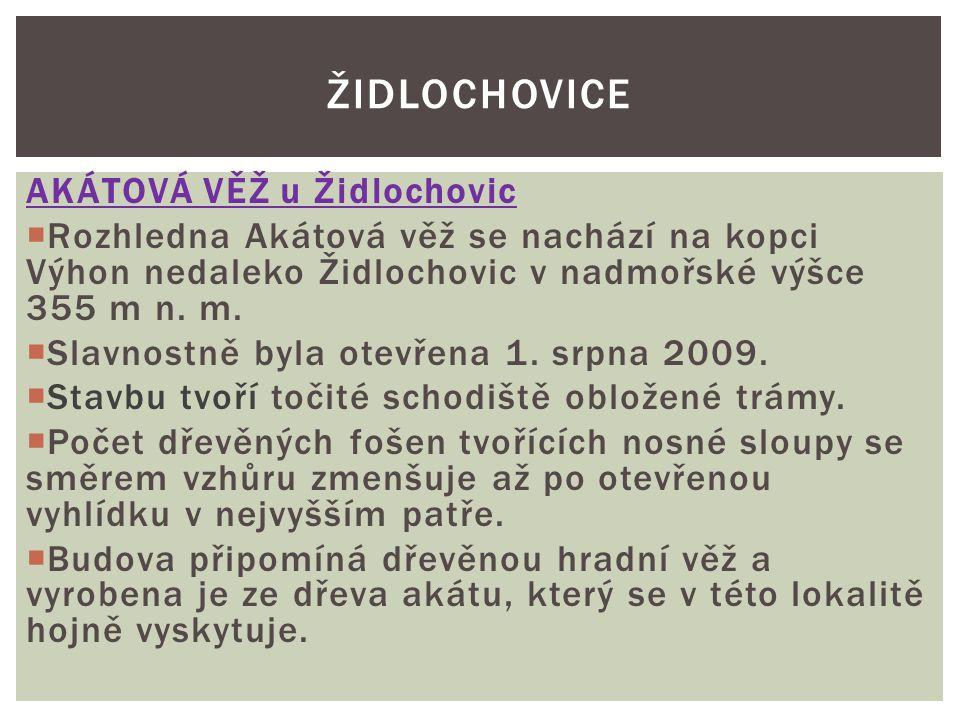 AKÁTOVÁ VĚŽ u Židlochovic  Rozhledna Akátová věž se nachází na kopci Výhon nedaleko Židlochovic v nadmořské výšce 355 m n. m.  Slavnostně byla otevř