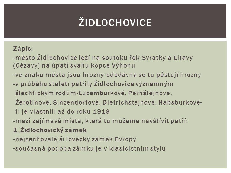 Zápis: -město Židlochovice leží na soutoku řek Svratky a Litavy (Cézavy) na úpatí svahu kopce Výhonu -ve znaku města jsou hrozny-odedávna se tu pěstuj