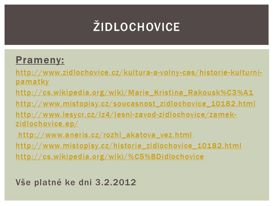 Prameny: http://www.zidlochovice.cz/kultura-a-volny-cas/historie-kulturni- pamatky http://cs.wikipedia.org/wiki/Marie_Kristina_Rakousk%C3%A1 http://ww