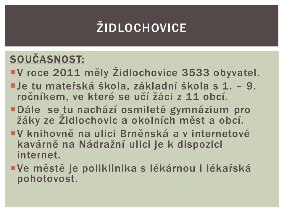 SOUČASNOST:  V roce 2011 měly Židlochovice 3533 obyvatel.  Je tu mateřská škola, základní škola s 1. – 9. ročníkem, ve které se učí žáci z 11 obcí.
