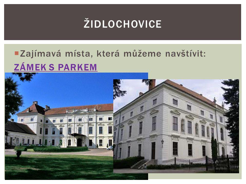  Zajímavá místa, která můžeme navštívit: ZÁMEK S PARKEM ŽIDLOCHOVICE