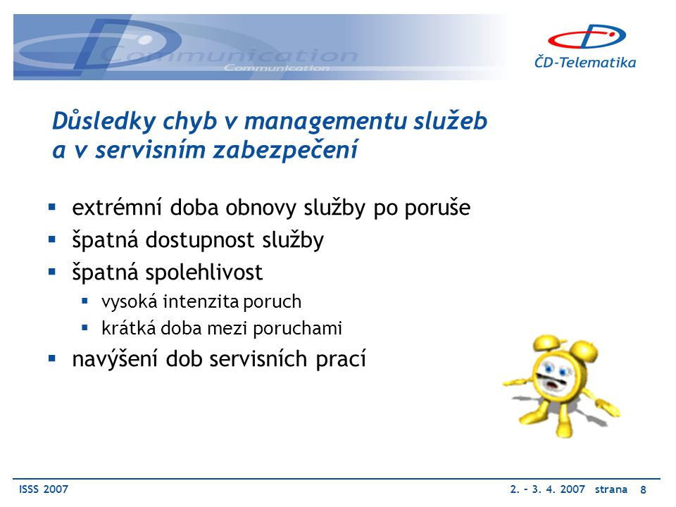 ISSS 20072.– 3. 4. 2007 strana 9 Základní filosofie ČD-Telematika a.s.