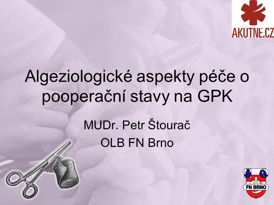 Algeziologické aspekty péče o pooperační stavy na GPK MUDr. Petr Štourač OLB FN Brno