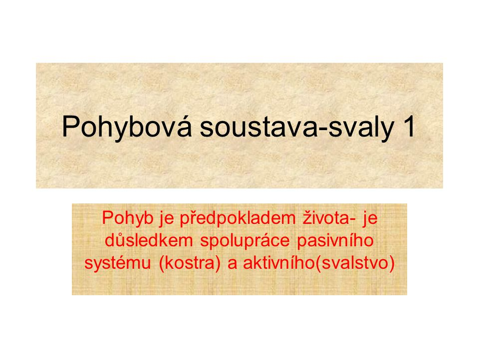 Pohybová soustava-svaly 1 Pohyb je předpokladem života- je důsledkem spolupráce pasivního systému (kostra) a aktivního(svalstvo)