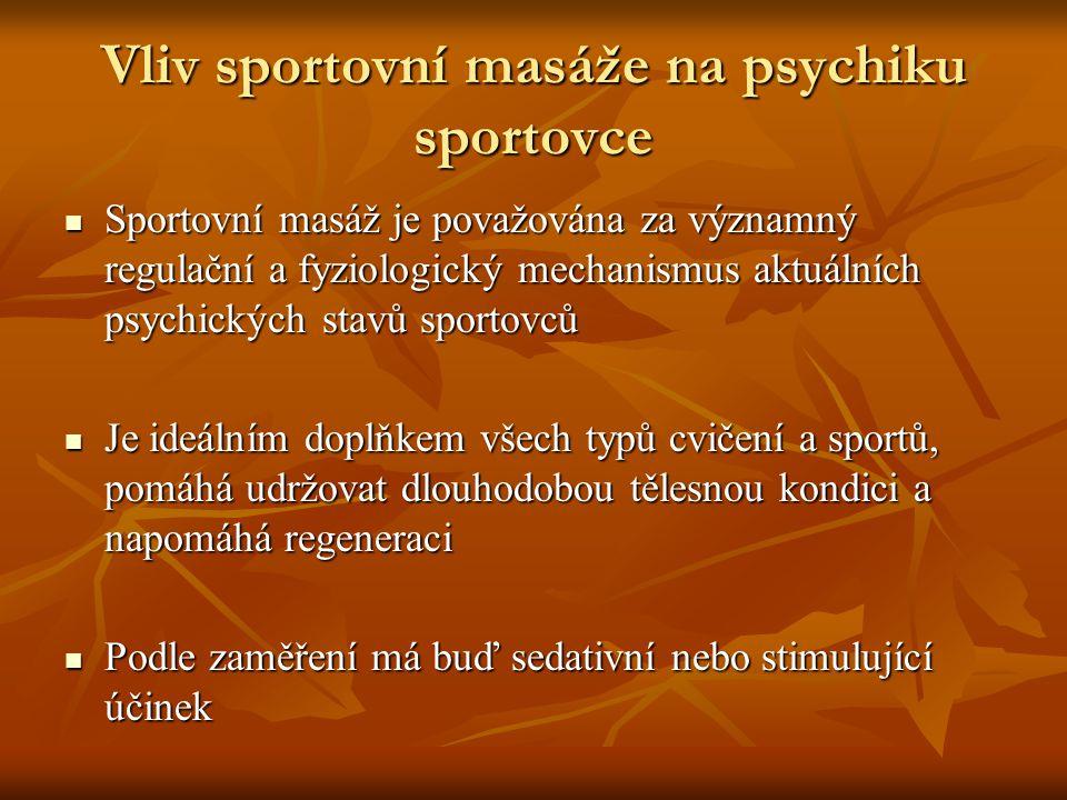 Vliv sportovní masáže na psychiku sportovce Sportovní masáž je považována za významný regulační a fyziologický mechanismus aktuálních psychických stavů sportovců Sportovní masáž je považována za významný regulační a fyziologický mechanismus aktuálních psychických stavů sportovců Je ideálním doplňkem všech typů cvičení a sportů, pomáhá udržovat dlouhodobou tělesnou kondici a napomáhá regeneraci Je ideálním doplňkem všech typů cvičení a sportů, pomáhá udržovat dlouhodobou tělesnou kondici a napomáhá regeneraci Podle zaměření má buď sedativní nebo stimulující účinek Podle zaměření má buď sedativní nebo stimulující účinek