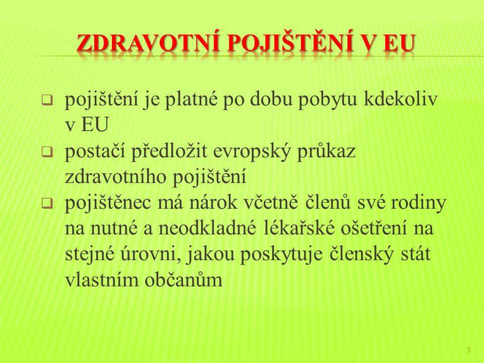  pojištění je platné po dobu pobytu kdekoliv v EU  postačí předložit evropský průkaz zdravotního pojištění  pojištěnec má nárok včetně členů své rodiny na nutné a neodkladné lékařské ošetření na stejné úrovni, jakou poskytuje členský stát vlastním občanům 3