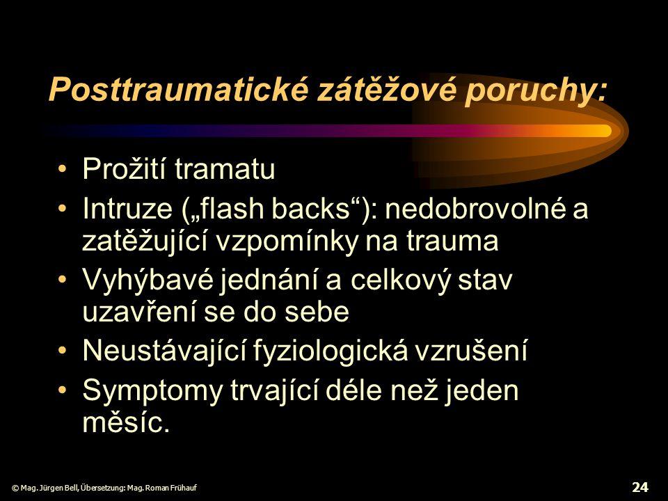 """© Mag. Jürgen Bell, Übersetzung: Mag. Roman Frühauf 24 Posttraumatické zátěžové poruchy: Prožití tramatu Intruze (""""flash backs""""): nedobrovolné a zatěž"""