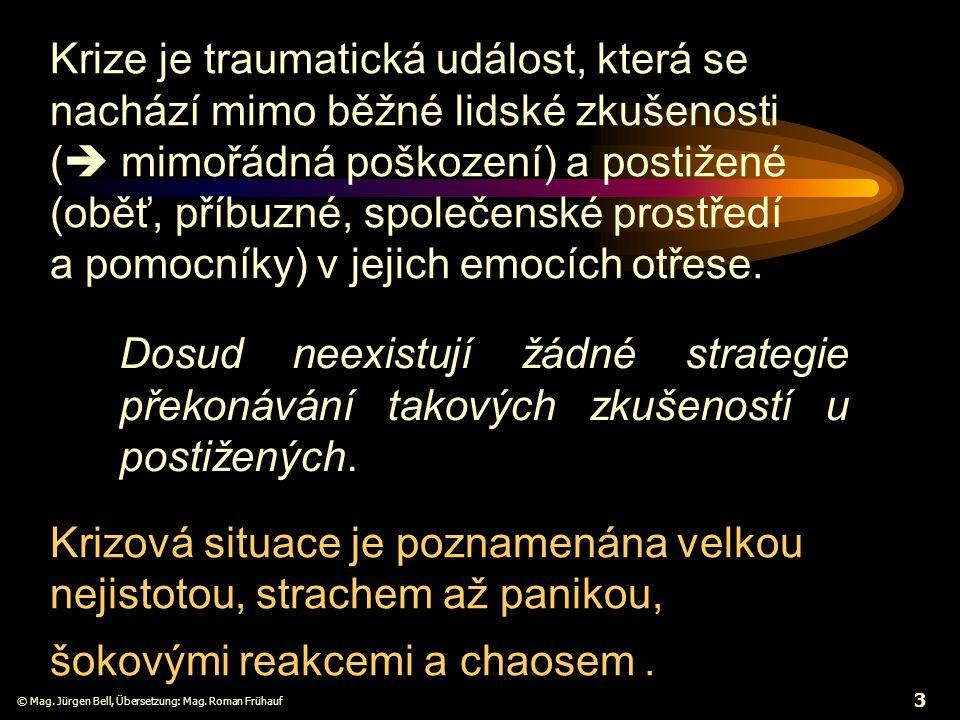 © Mag. Jürgen Bell, Übersetzung: Mag. Roman Frühauf 3 Krizová situace je poznamenána velkou nejistotou, strachem až panikou, šokovými reakcemi a chaos