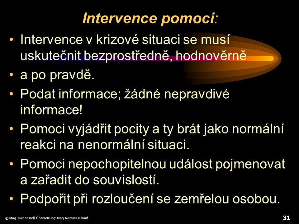 © Mag. Jürgen Bell, Übersetzung: Mag. Roman Frühauf 31 Intervence pomoci: Intervence v krizové situaci se musí uskutečnit bezprostředně, hodnověrně a